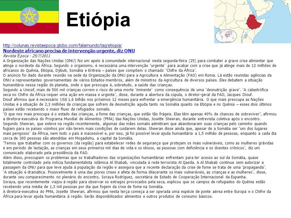 Etiópia http://colunas.revistaepoca.globo.com/falamundo/tag/etiopia/ Nordeste africano precisa de interven ç ão urgente, diz ONU Revista É poca - 25/7