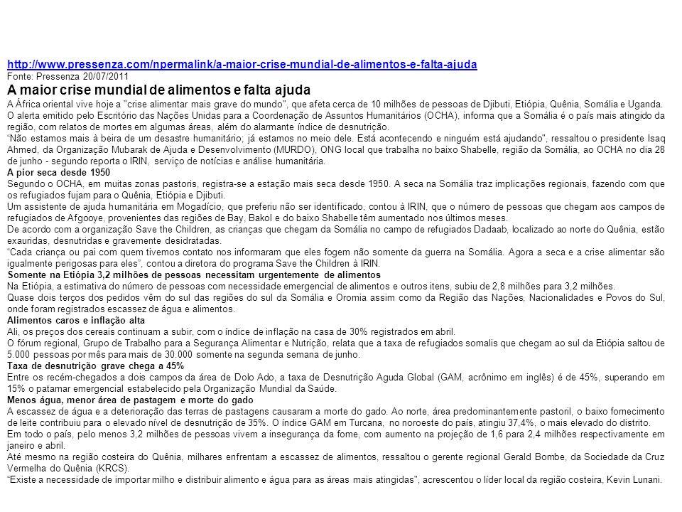 http://www.pressenza.com/npermalink/a-maior-crise-mundial-de-alimentos-e-falta-ajuda Fonte: Pressenza 20/07/2011 A maior crise mundial de alimentos e