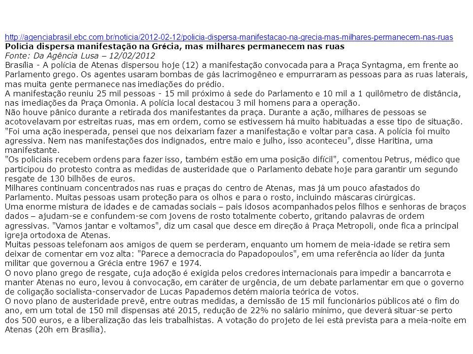 http://agenciabrasil.ebc.com.br/noticia/2012-02-12/policia-dispersa-manifestacao-na-grecia-mas-milhares-permanecem-nas-ruas Pol í cia dispersa manifes