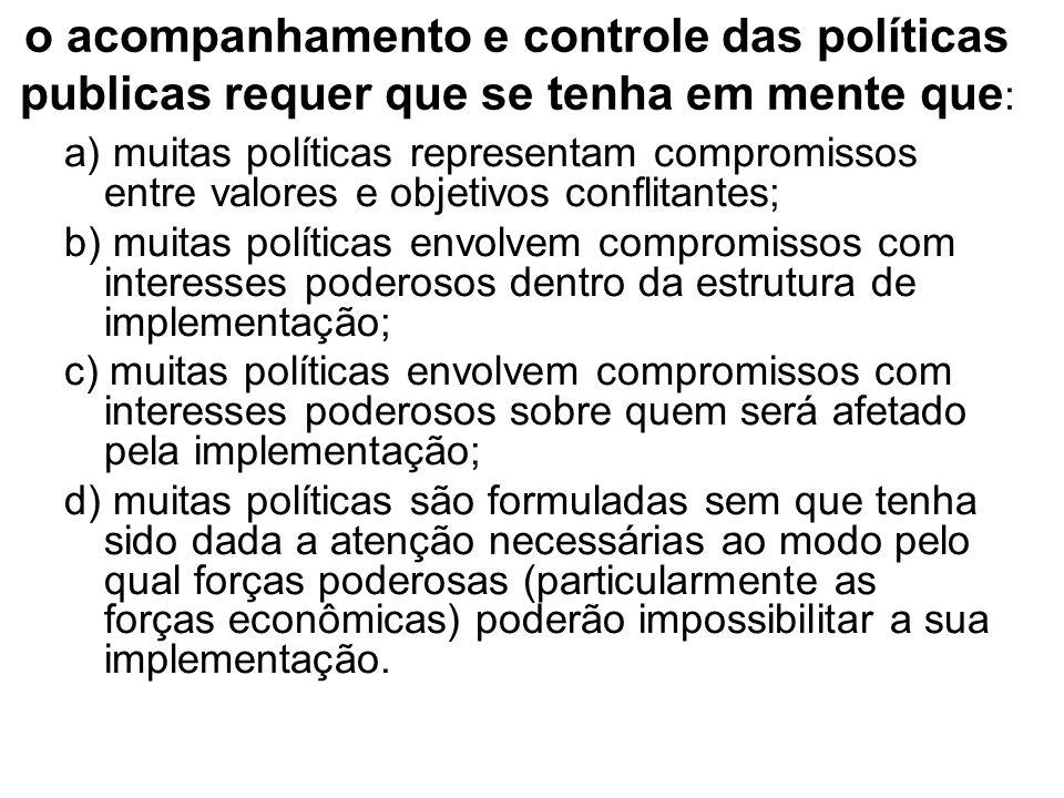o acompanhamento e controle das políticas publicas requer que se tenha em mente que : a) muitas políticas representam compromissos entre valores e obj