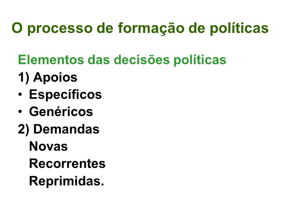 Demandas Novas resultam do surgimento de novos atores políticos ou de novos problemas.