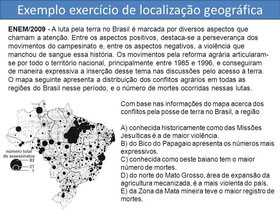 Exemplo exercício de localização geográfica ENEM/2009 - A luta pela terra no Brasil é marcada por diversos aspectos que chamam a atenção. Entre os asp