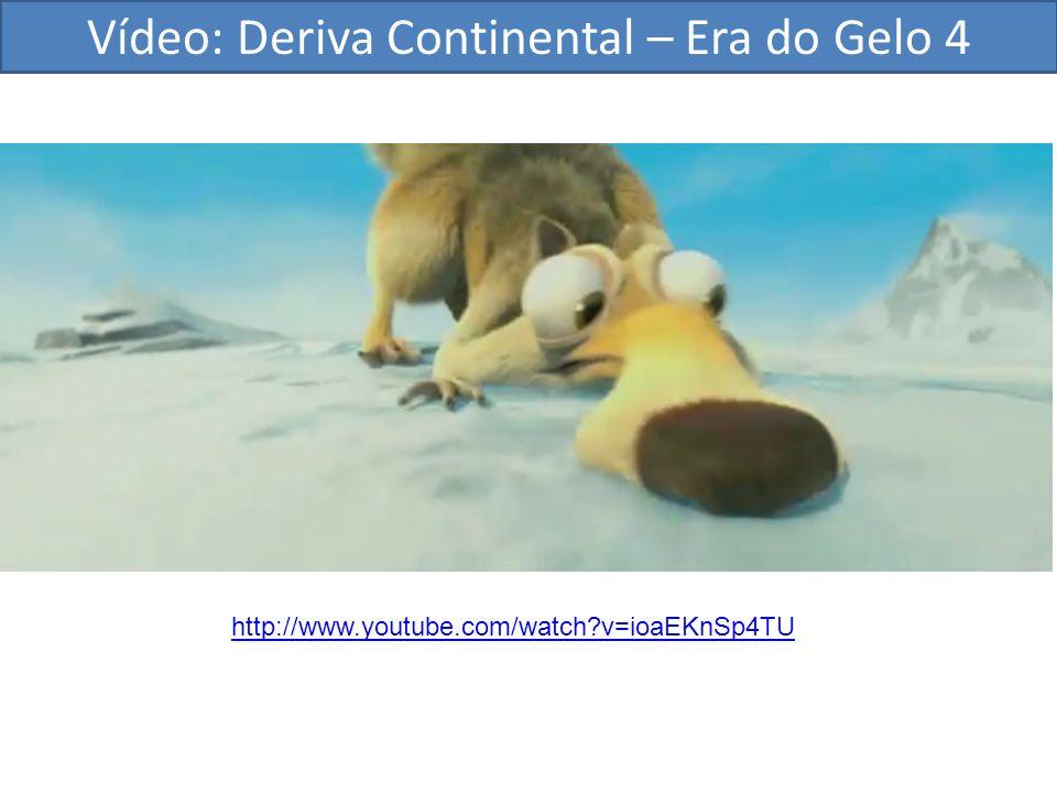Vídeo: Deriva Continental – Era do Gelo 4 http://www.youtube.com/watch?v=ioaEKnSp4TU