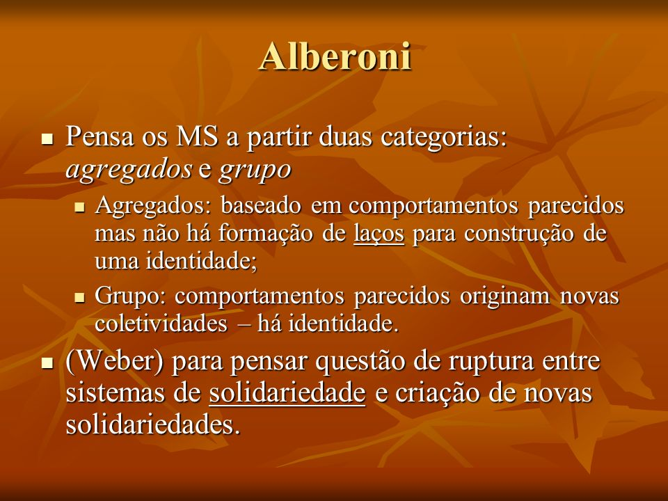 Alberoni Pensa os MS a partir duas categorias: agregados e grupo Pensa os MS a partir duas categorias: agregados e grupo Agregados: baseado em comport
