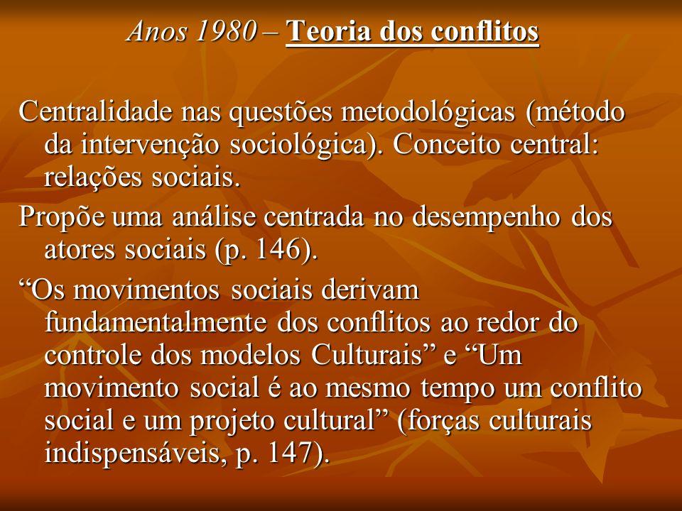 Anos 1980 – Teoria dos conflitos Centralidade nas questões metodológicas (método da intervenção sociológica). Conceito central: relações sociais. Prop