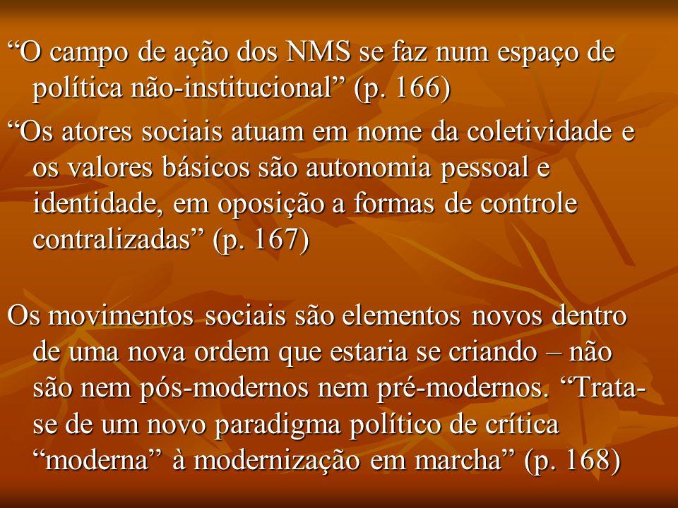 O campo de ação dos NMS se faz num espaço de política não-institucional (p. 166) Os atores sociais atuam em nome da coletividade e os valores básicos