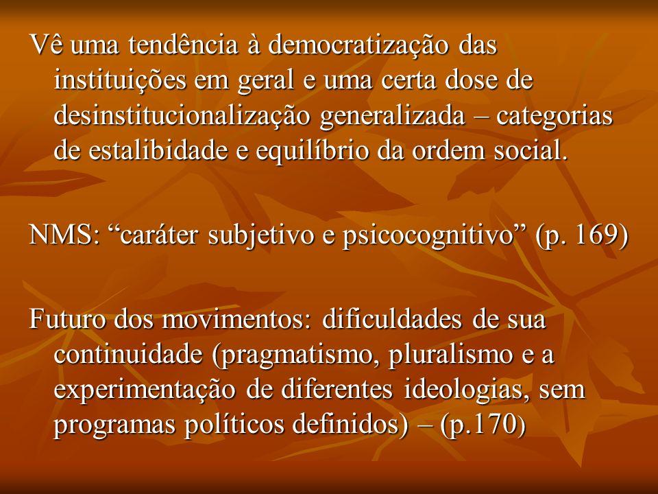 Vê uma tendência à democratização das instituições em geral e uma certa dose de desinstitucionalização generalizada – categorias de estalibidade e equ