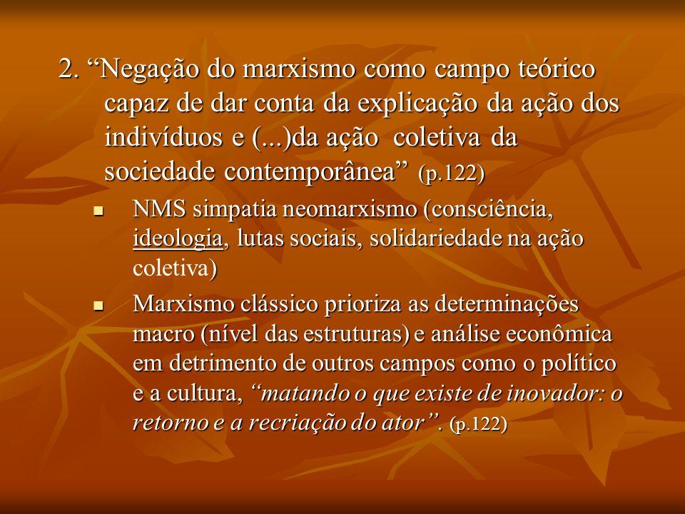 2. Negação do marxismo como campo teórico capaz de dar conta da explicação da ação dos indivíduos e (...)da ação coletiva da sociedade contemporânea (