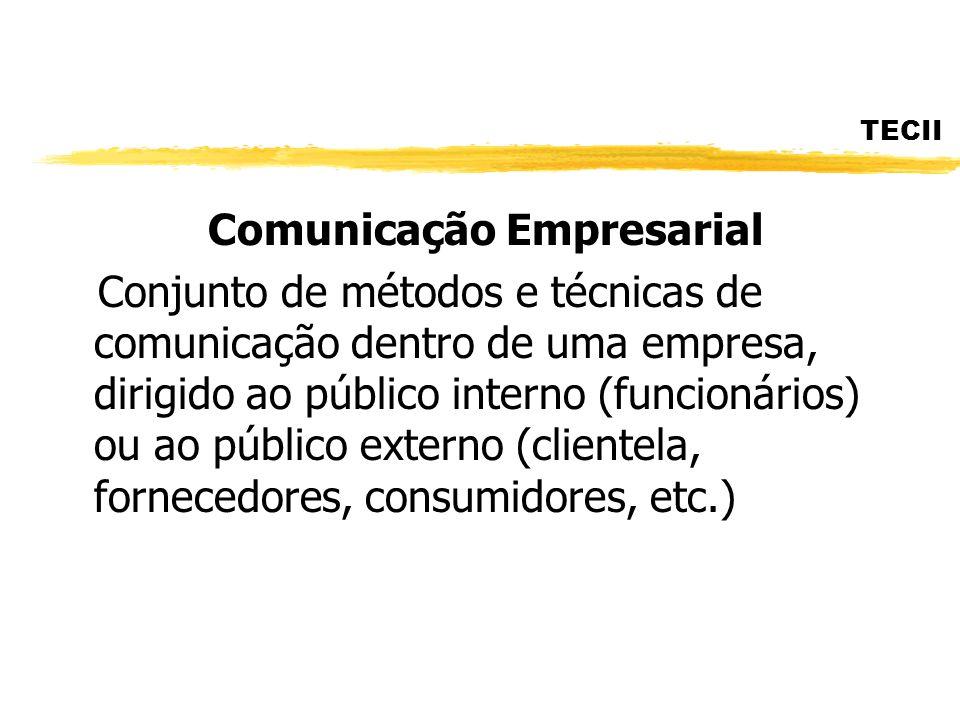 TECII Comunicação Empresarial Conjunto de métodos e técnicas de comunicação dentro de uma empresa, dirigido ao público interno (funcionários) ou ao pú