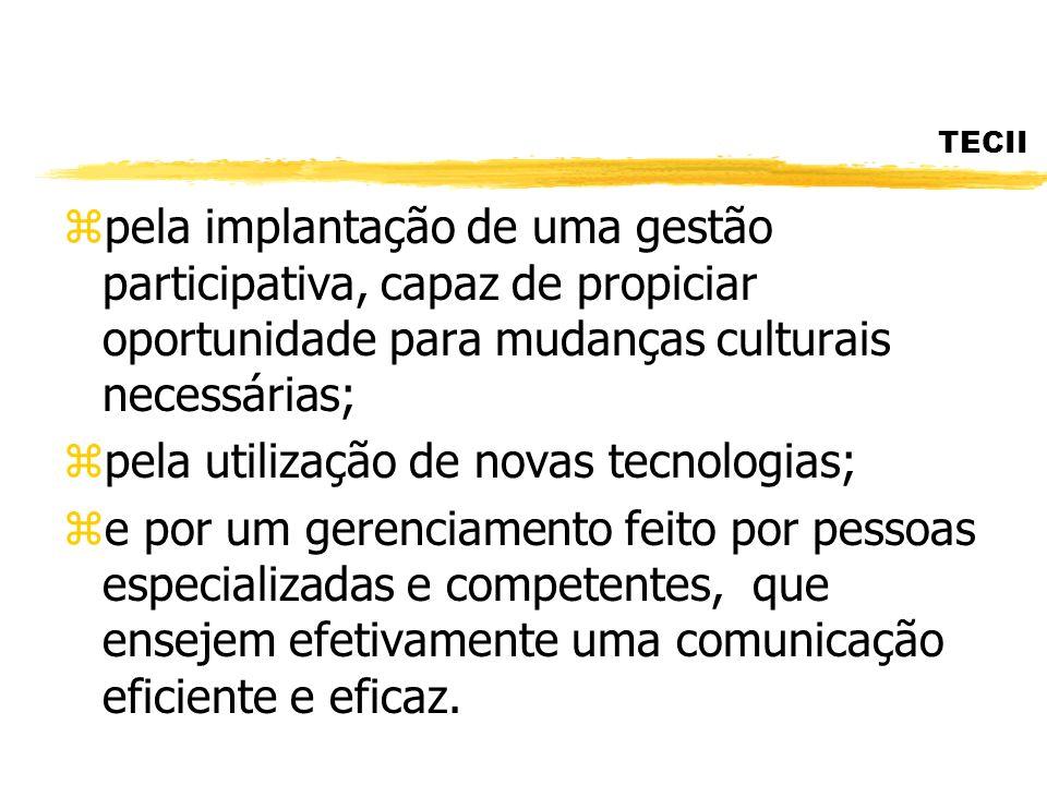 TECII zpela implantação de uma gestão participativa, capaz de propiciar oportunidade para mudanças culturais necessárias; zpela utilização de novas te