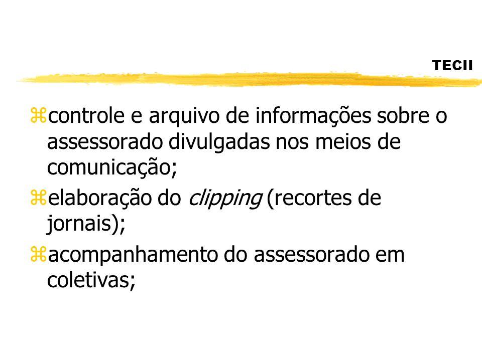 TECII zcontrole e arquivo de informações sobre o assessorado divulgadas nos meios de comunicação; zelaboração do clipping (recortes de jornais); zacom