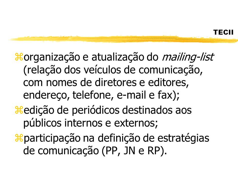 TECII zorganização e atualização do mailing-list (relação dos veículos de comunicação, com nomes de diretores e editores, endereço, telefone, e-mail e