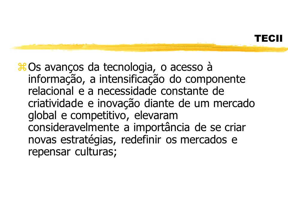 TECII zOs avanços da tecnologia, o acesso à informação, a intensificação do componente relacional e a necessidade constante de criatividade e inovação