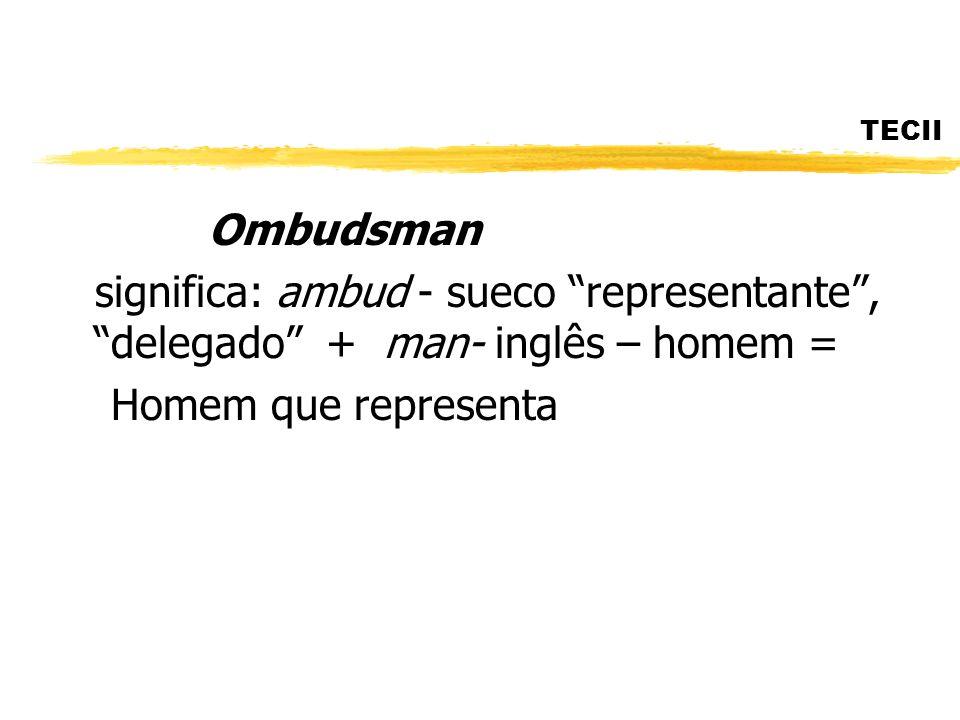 TECII Ombudsman significa: ambud - sueco representante, delegado + man- inglês – homem = Homem que representa