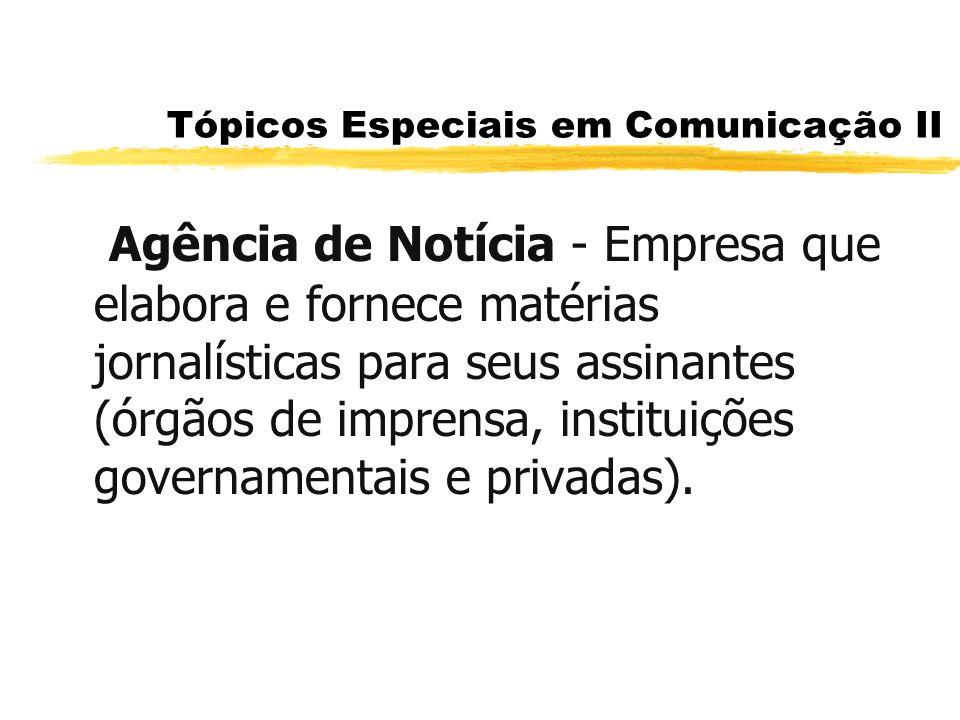 Tópicos Especiais em Comunicação II As Agências de Notícias fornecem aos seus associados: znoticiário geral znoticiário especializado zfotografias zimagens etc.