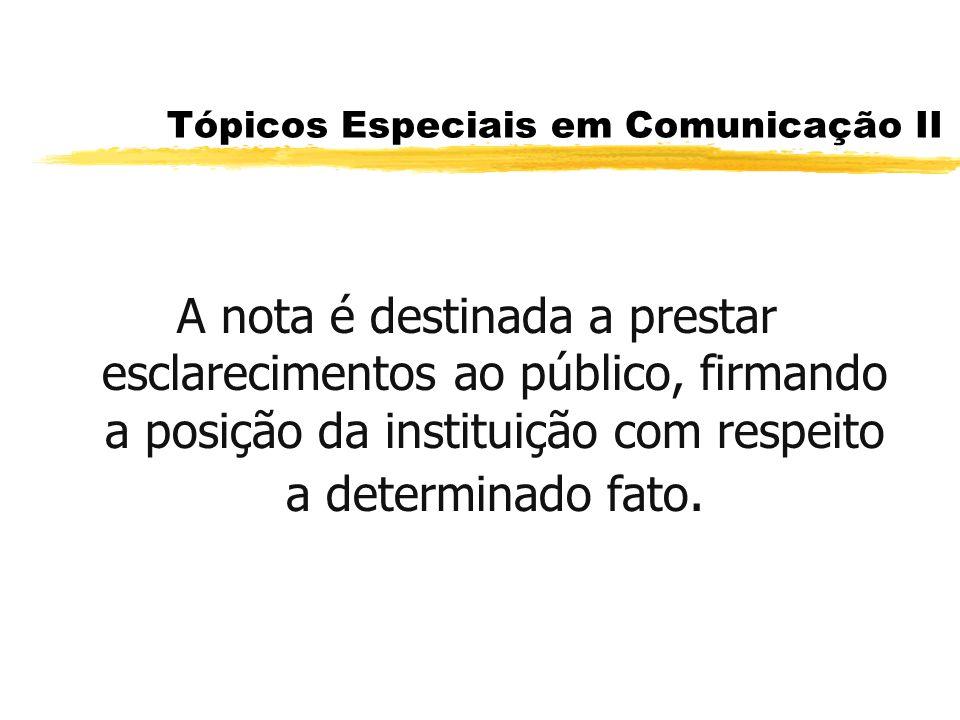 Tópicos Especiais em Comunicação II A nota é destinada a prestar esclarecimentos ao público, firmando a posição da instituição com respeito a determin