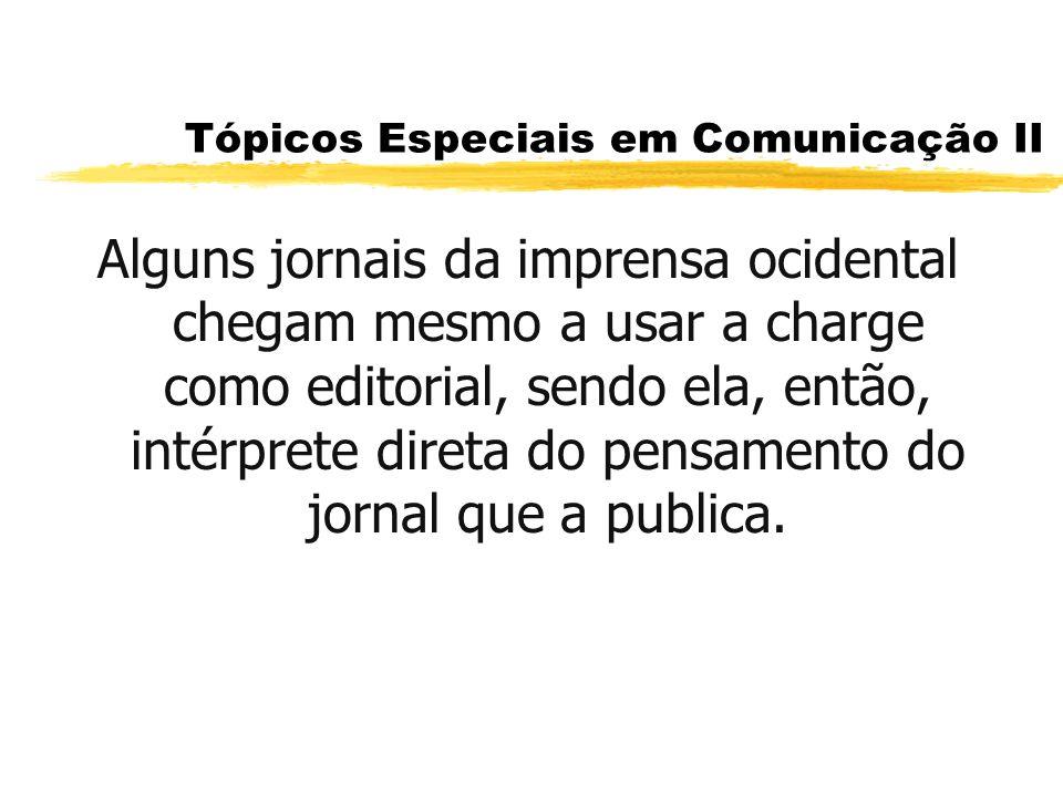 Tópicos Especiais em Comunicação II Alguns jornais da imprensa ocidental chegam mesmo a usar a charge como editorial, sendo ela, então, intérprete dir