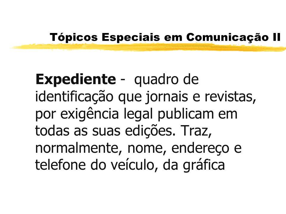 Tópicos Especiais em Comunicação II onde é impresso, das sucursais, preço de assinatura e de venda avulsa, além dos nomes dos diretores, do editor-chefe e outros profissionais importantes na publicação.
