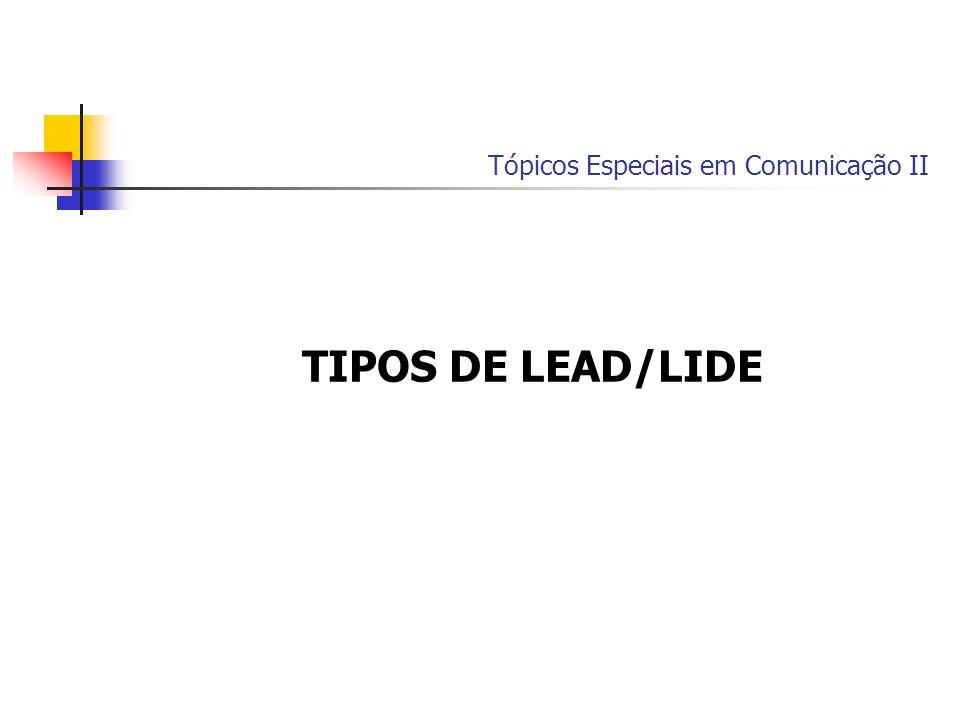 Tópicos Especiais em Comunicação II TIPOS DE LEAD/LIDE