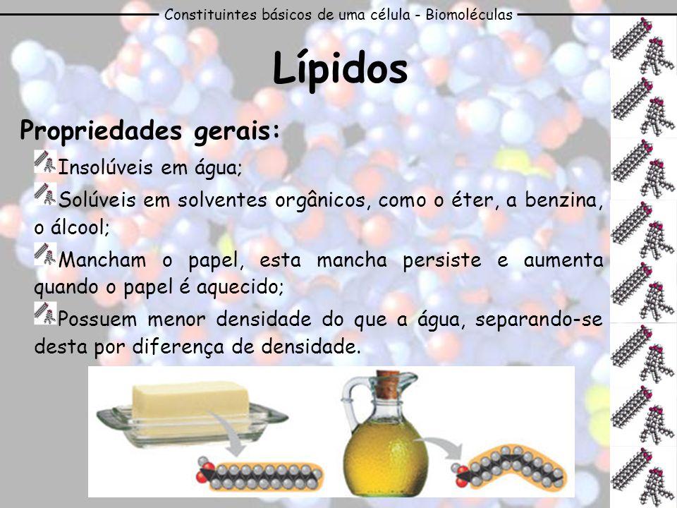 Constituintes básicos de uma célula - Biomoléculas Lípidos Propriedades gerais: Insolúveis em água; Solúveis em solventes orgânicos, como o éter, a be