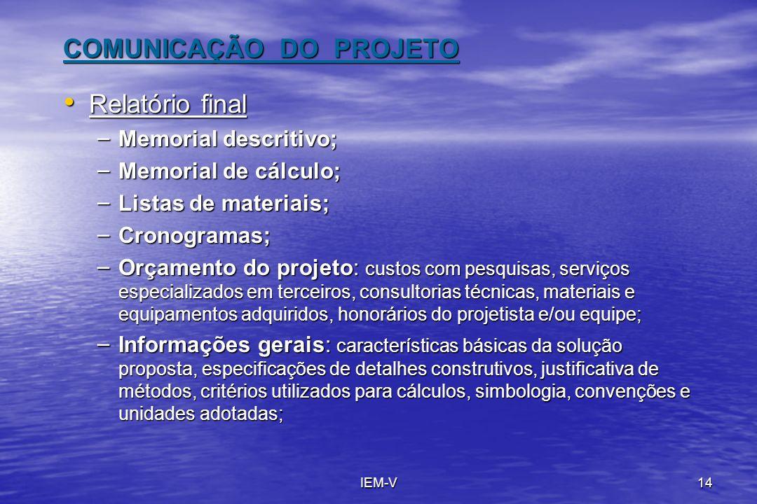 IEM-V14 COMUNICAÇÃO DO PROJETO Relatório final Relatório final – Memorial descritivo; – Memorial de cálculo; – Listas de materiais; – Cronogramas; – O