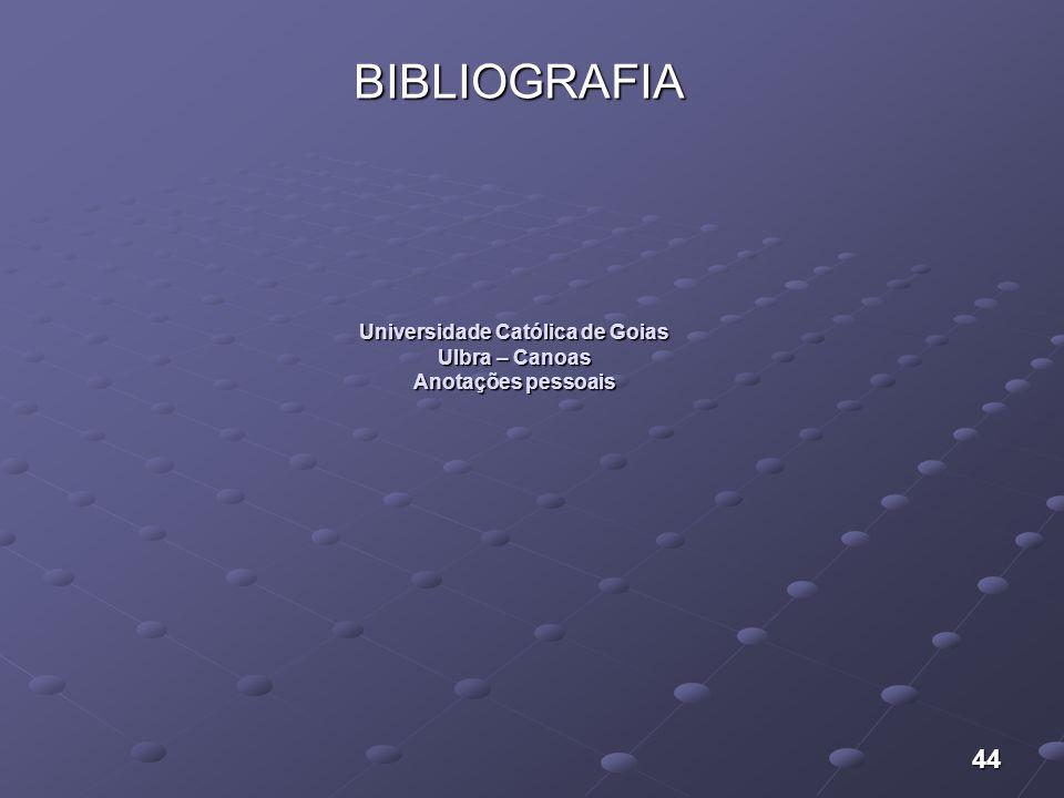 44 Universidade Católica de Goias Ulbra – Canoas Anotações pessoais BIBLIOGRAFIA