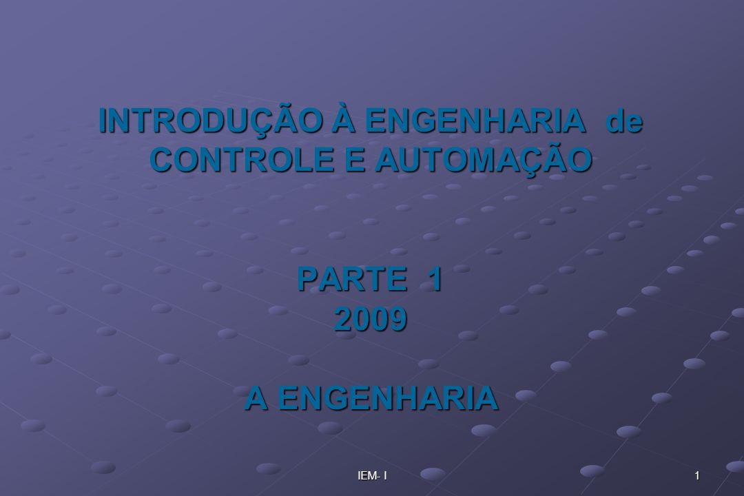 IEM- I 1 INTRODUÇÃO À ENGENHARIA de CONTROLE E AUTOMAÇÃO PARTE 1 2009 A ENGENHARIA
