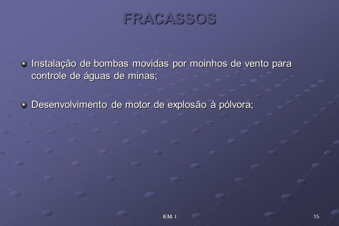 15IEM- I FRACASSOS Instalação de bombas movidas por moinhos de vento para controle de águas de minas; Desenvolvimento de motor de explosão à pólvora;
