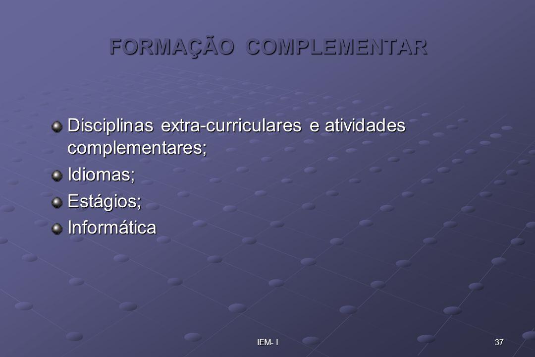 37IEM- I FORMAÇÃO COMPLEMENTAR Disciplinas extra-curriculares e atividades complementares; Idiomas;Estágios;Informática