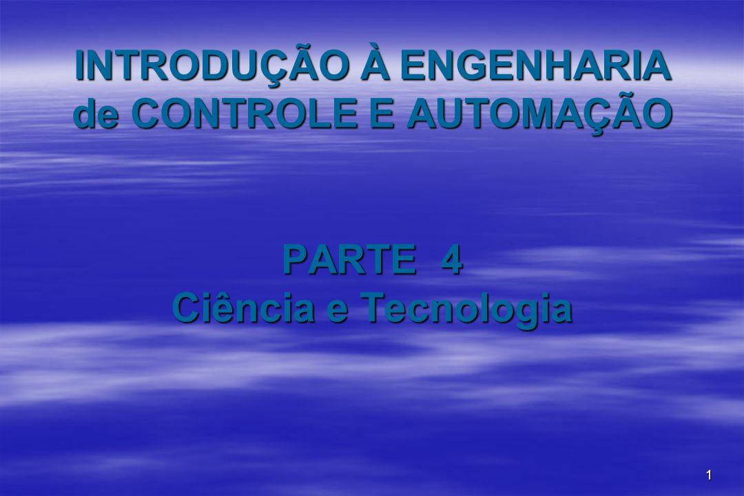 1 INTRODUÇÃO À ENGENHARIA de CONTROLE E AUTOMAÇÃO PARTE 4 Ciência e Tecnologia