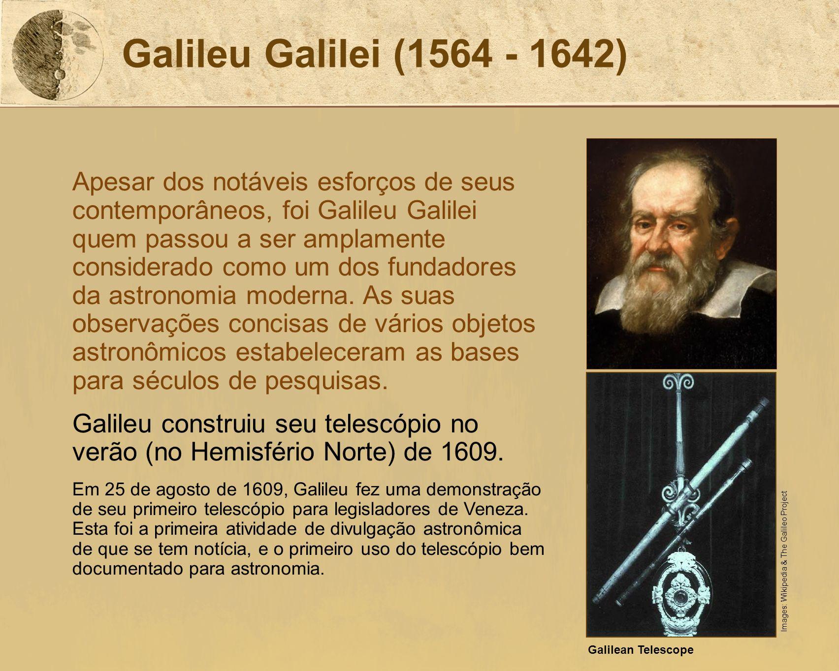 Galileu Galilei (1564 - 1642) Apesar dos notáveis esforços de seus contemporâneos, foi Galileu Galilei quem passou a ser amplamente considerado como u