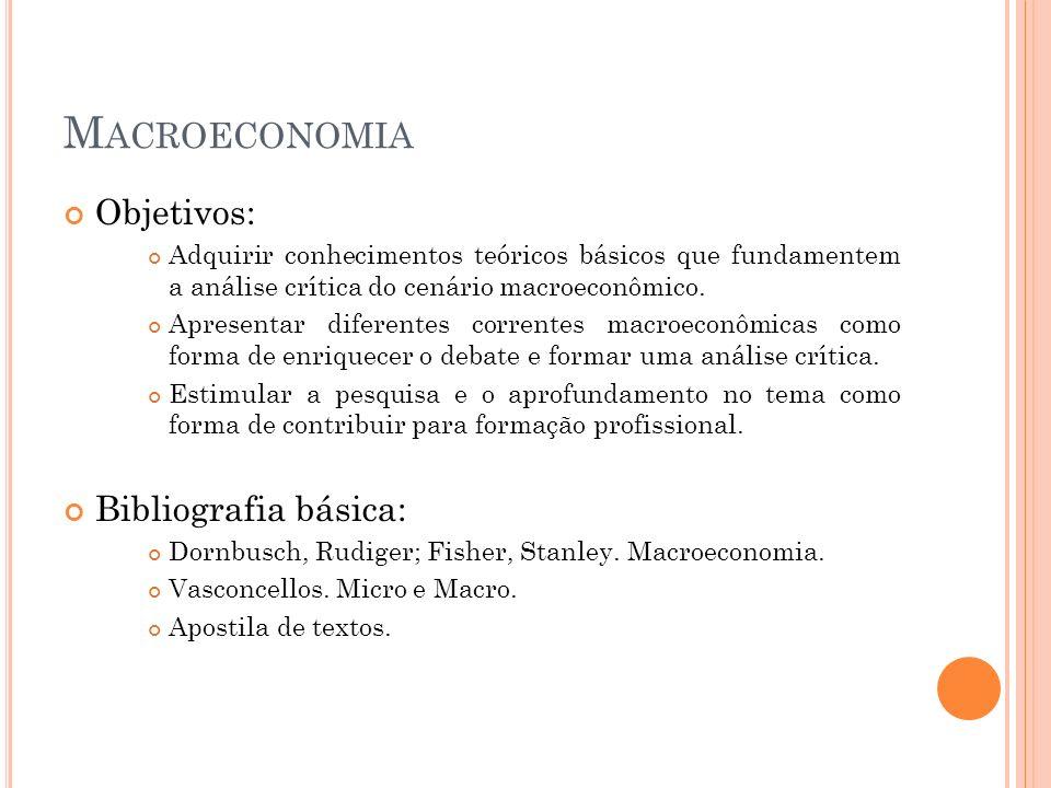 M ACROECONOMIA Objetivos: Adquirir conhecimentos teóricos básicos que fundamentem a análise crítica do cenário macroeconômico. Apresentar diferentes c