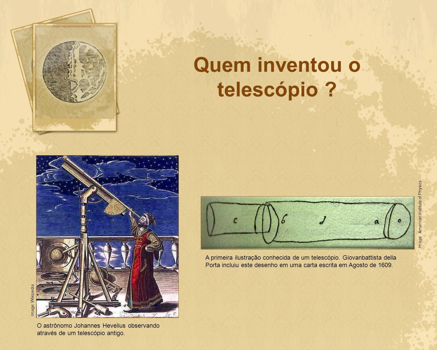 Quem inventou o telescópio ? O astrônomo Johannes Hevelius observando através de um telescópio antigo. Image: Wikipedia A primeira ilustração conhecid