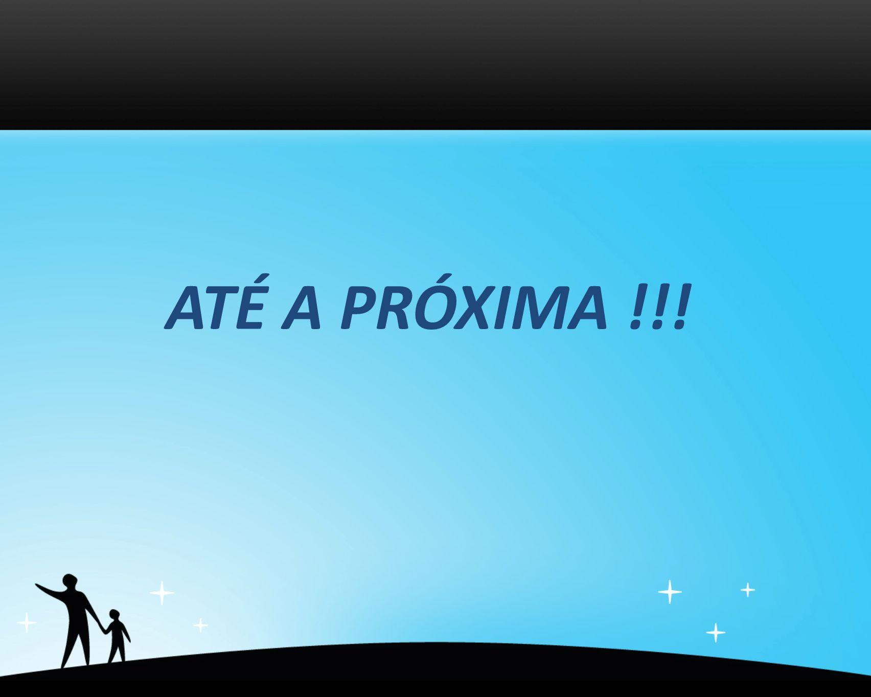 ATÉ A PRÓXIMA !!!