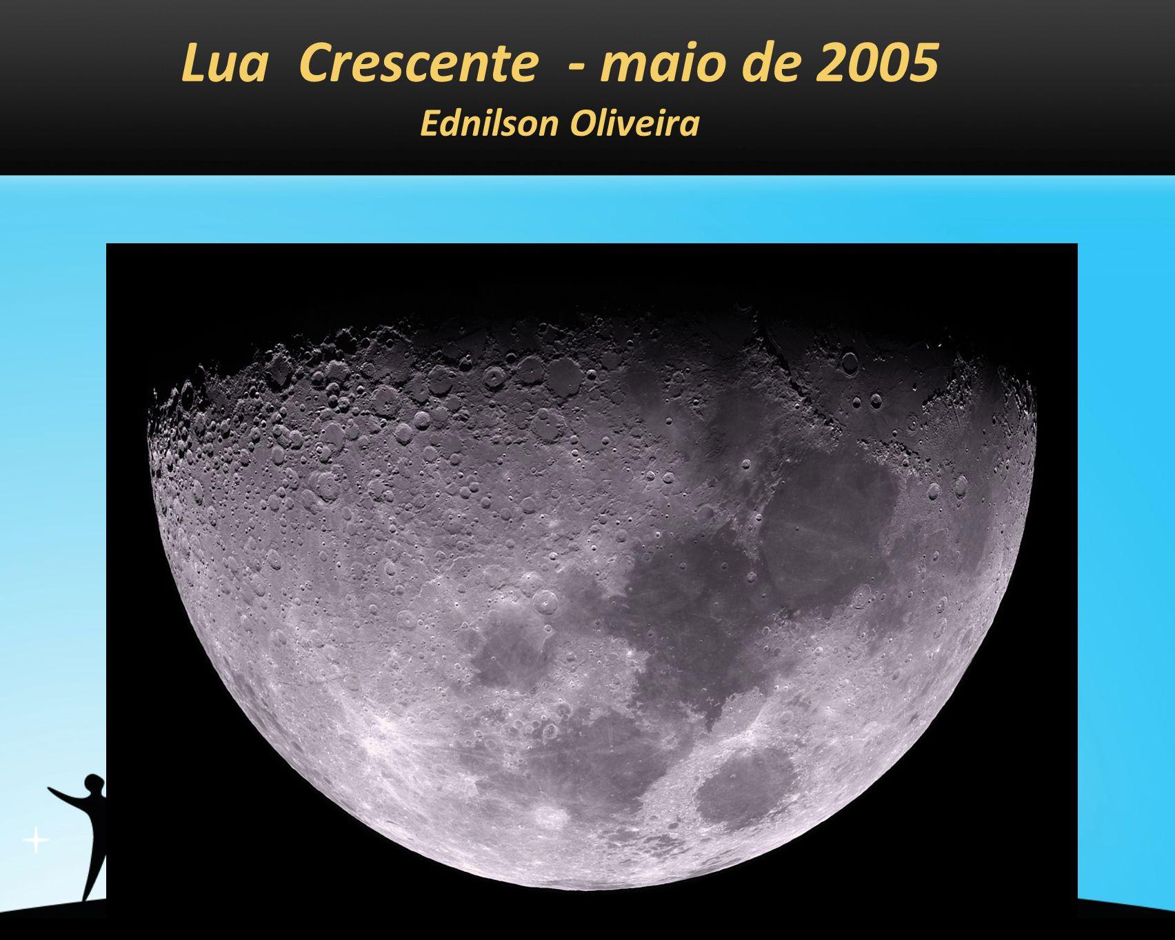 Lua Crescente - maio de 2005 Ednilson Oliveira