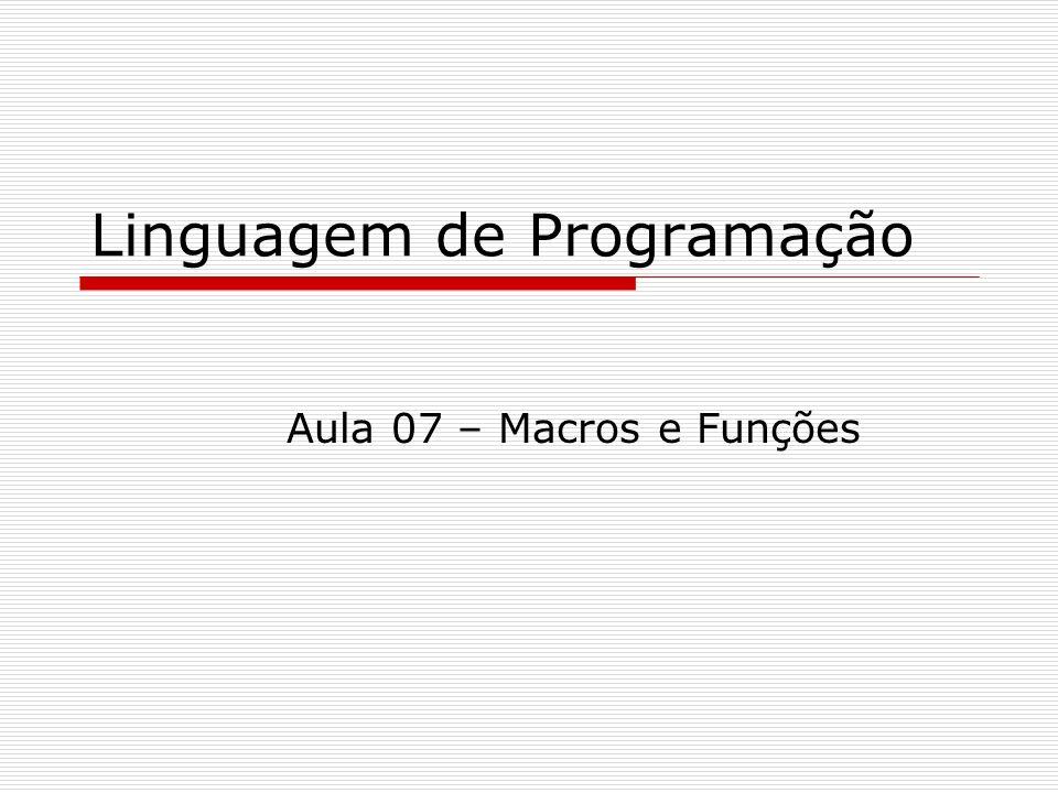 Linguagem de Programação Aula 07 – Macros e Funções