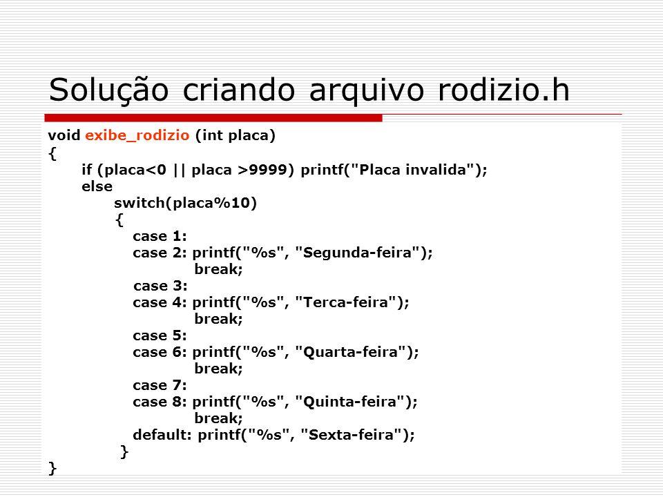 Solução criando arquivo rodizio.h void exibe_rodizio (int placa) { if (placa 9999) printf(