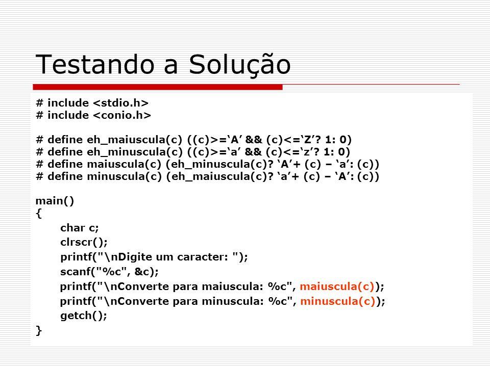 Testando a Solução # include # define eh_maiuscula(c) ((c)>=A && (c)<=Z? 1: 0) # define eh_minuscula(c) ((c)>=a && (c)<=z? 1: 0) # define maiuscula(c)