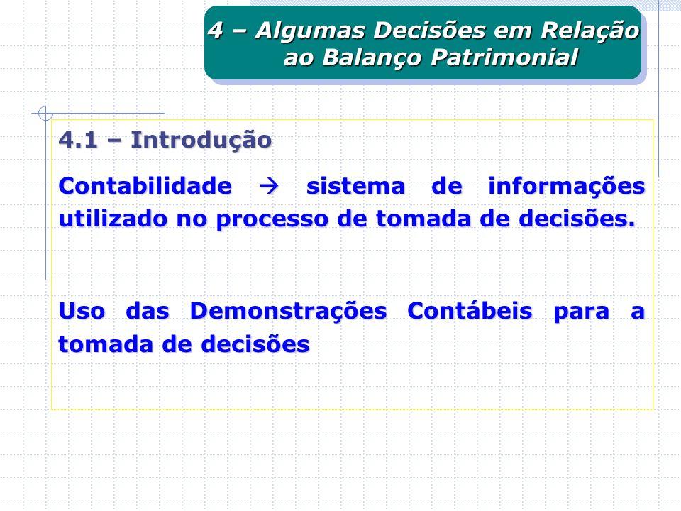 4.1 – Introdução Contabilidade sistema de informações utilizado no processo de tomada de decisões. Uso das Demonstrações Contábeis para a tomada de de