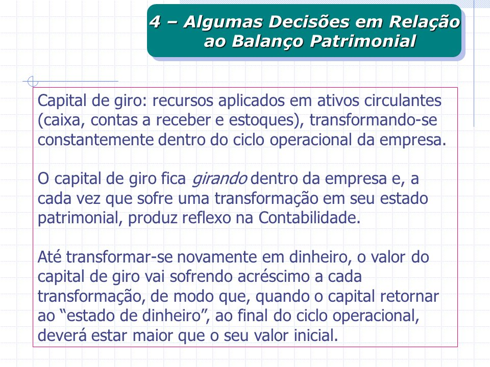 Capital de giro: recursos aplicados em ativos circulantes (caixa, contas a receber e estoques), transformando-se constantemente dentro do ciclo operac