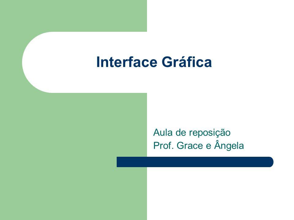 Interface Gráfica Aula de reposição Prof. Grace e Ângela