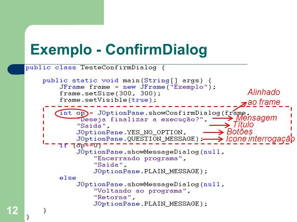 12 Exemplo - ConfirmDialog Alinhado ao frame Mensagem Título Botões Icone interrogação