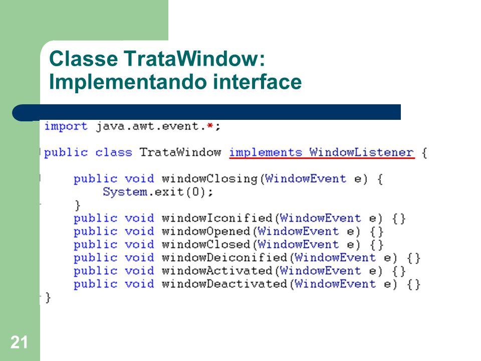 21 Classe TrataWindow: Implementando interface