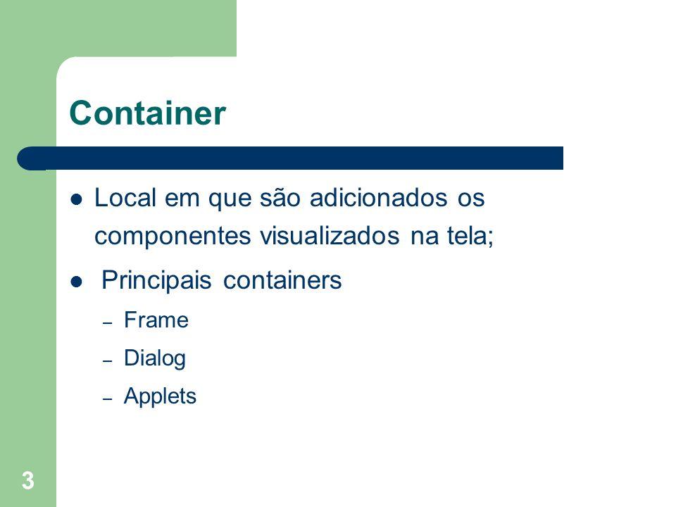 4 Container: Frames Janelas usadas para aplicações que construimos Sintaxe: – JFrame fr = new JFrame(Exemplo); – fr.setSize(colunas, linhas); – fr.setVisible(true);