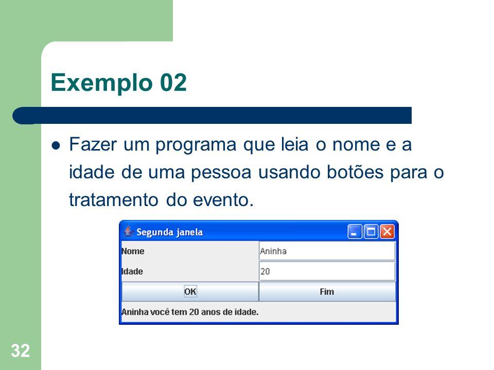 32 Exemplo 02 Fazer um programa que leia o nome e a idade de uma pessoa usando botões para o tratamento do evento.