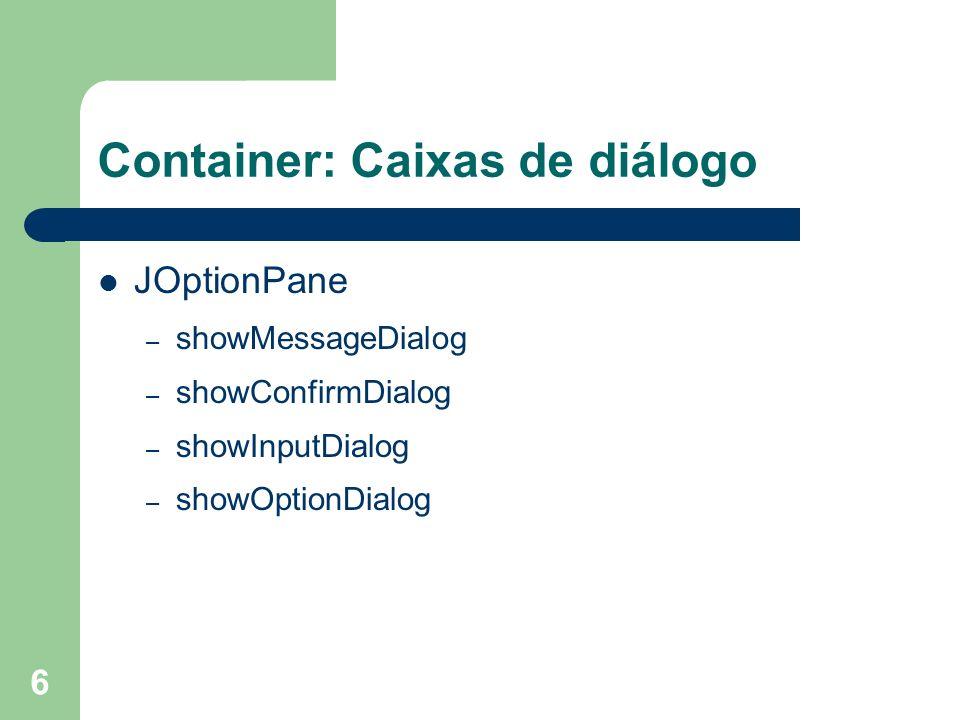 6 Container: Caixas de diálogo JOptionPane – showMessageDialog – showConfirmDialog – showInputDialog – showOptionDialog
