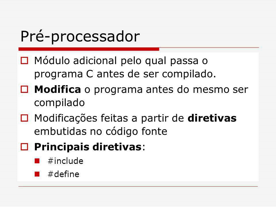 Pré-processador Módulo adicional pelo qual passa o programa C antes de ser compilado. Modifica o programa antes do mesmo ser compilado Modificações fe