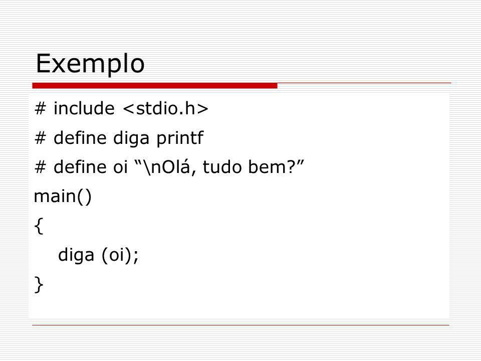 Exemplo # include # define diga printf # define oi \nOlá, tudo bem? main() { diga (oi); }