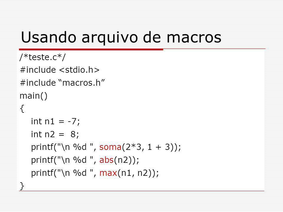Usando arquivo de macros /*teste.c*/ #include #include macros.h main() { int n1 = -7; int n2 = 8; printf(