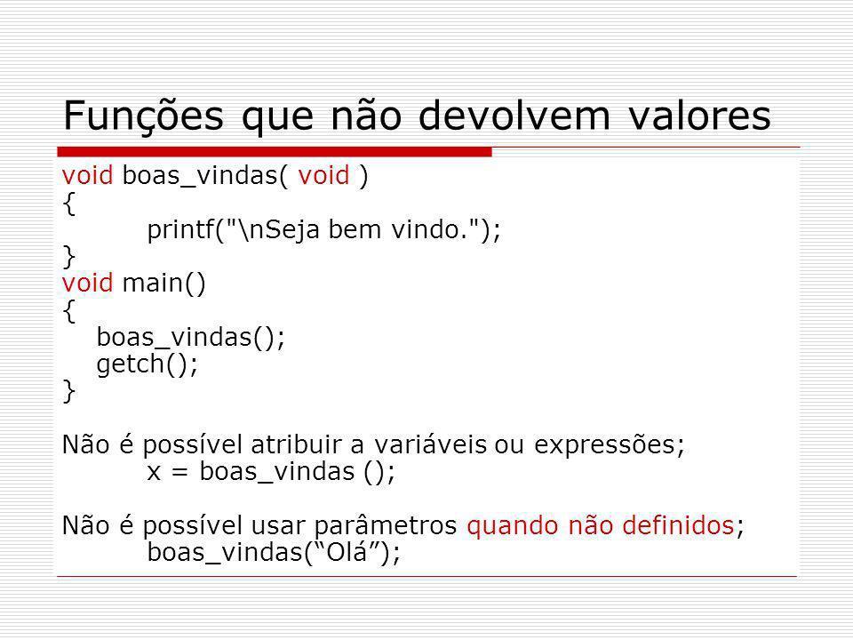 Funções que não devolvem valores void boas_vindas( void ) { printf(
